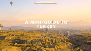 A Mini Travel Guide to Turkey