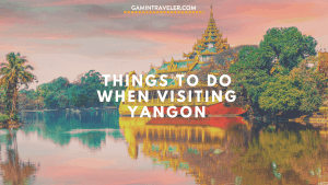 Things To Do When Visiting Yangon