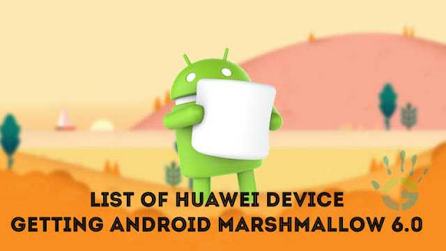 Which Huawei Device will Get Android 6.0 Marshmallow and when ? [Official List]