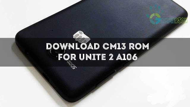 download-cm13-rom-for-unite-2-a106-marshmallow
