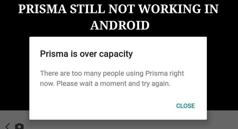 Prisma is over capacity. There are too many people using Prisma right now. Please wait a moment and try again.