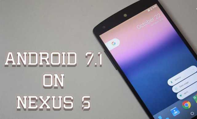 How To Install Android 7.1 on Nexus 5