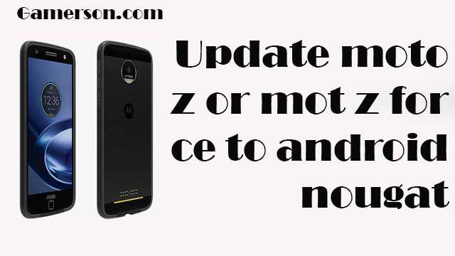 How to Update Moto Z or Moto Z Force to Android 7 Nougat