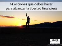 14 acciones que debes hacer para alcanzar la libertad financiera