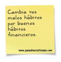 Cambia tus malos hábitos por buenos hábitos financieros