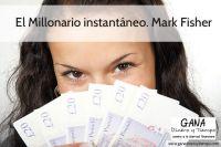 El millonario Instantáneo Mark Fisher