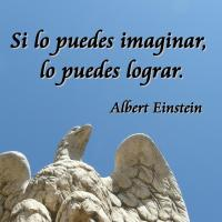 Si lo puedes imaginar, lo puedes lograr. Albert Einstein