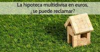 La hipoteca multidivisa en euros se puede reclamar