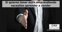 Si quieres tener éxito emprendiendo necesitas aprender a vender