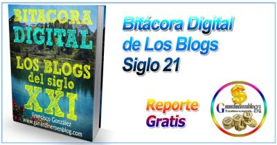 Bitácora Digital de Los Blogs En El Siglo 21 + Reporte Gratis