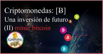 Criptomonedas: [Ƀ] Una inversión de futuro (II) minar bitcoin