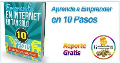 Aprende a Emprender en internet en tan solo 10 pasos + Reporte Gratis