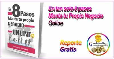 En tan solo 8 Pasos Monta tu Propio Negocio Online + Reporte Gratis