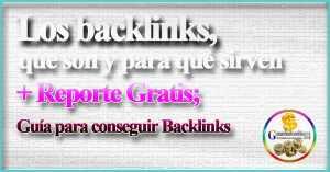 Los backlinks, que son y para qué sirven + Reporte Gratis