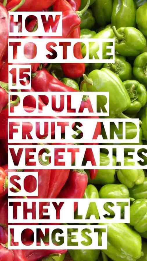 Storing 15 fruits and vegetables so they last longest