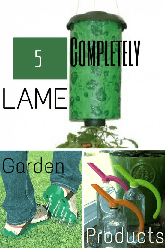 5 Completely Lame Garden Products