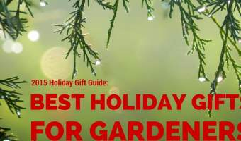 The 2015 Holiday Gift Guide for Gardeners