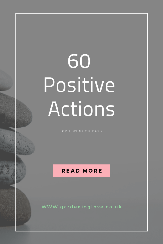 60 positive actions for low mood days. Simple, effective ways to bring positive action to your day when your mental health needs a boost #mentalhealth #wellbeing #selfcare #personaldevelopment #positiveactions