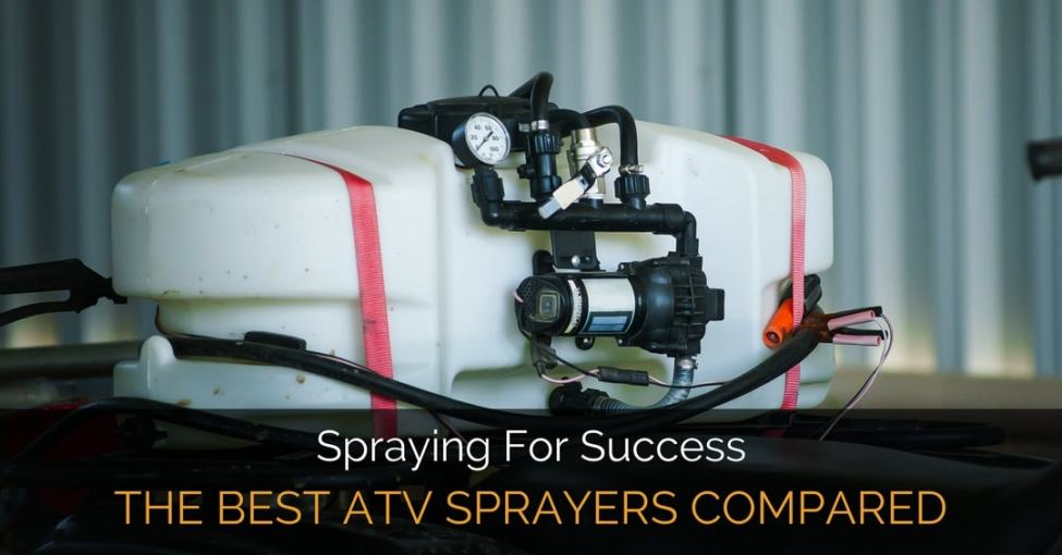 Spraying For Success – The Best ATV Sprayers Compared And