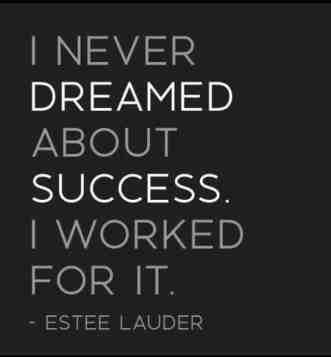 i-never-dreamed-about-success-i-worked-for-it