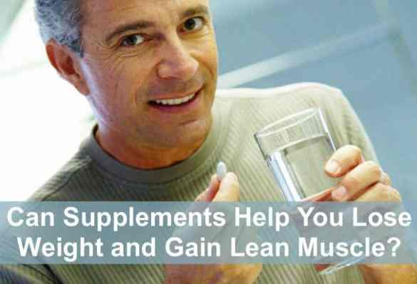 Can Supplements Help You Lose Weight and Gain Lean Muscle?