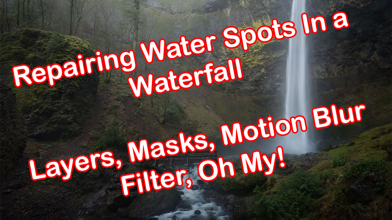 Repairing Severe Water Spots In a Waterfall in Photoshop