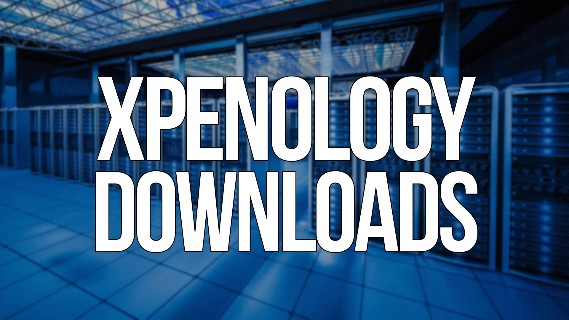 XPEnology Downloads