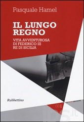 IL LUNGO REGNO 'VITA AVVENTUROSA DI FEDERICO III RE DI SICILIA' – PASQUALE HAMEL
