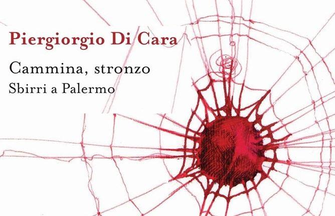 Cammina, stronzo. Sbirri a Palermo di Piergiorgio Di Cara – Recensione