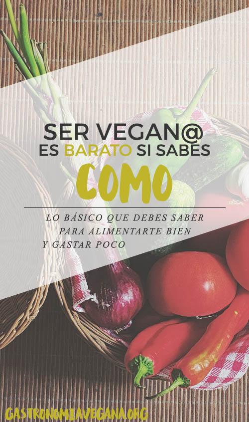 Ser vegano/a es barato si sabes cómo: lo que necesitas saber para alimentarte bien y gastar poco - GastronomiaVegana.org