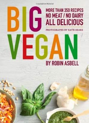 Big Vegan: 400 Recipes: No Meat, No Dairy, All Delicious