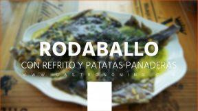 RODABALLO CON REFRITO Y PATATAS PANADERAS