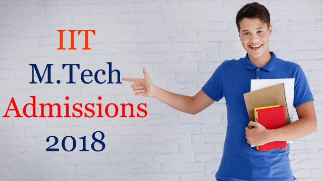 IIT M.Tech Admission 2018