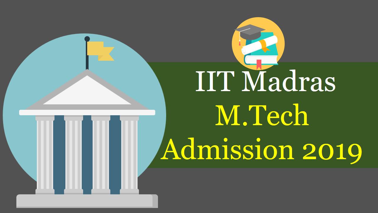IIT Madras M.Tech Admission 2019
