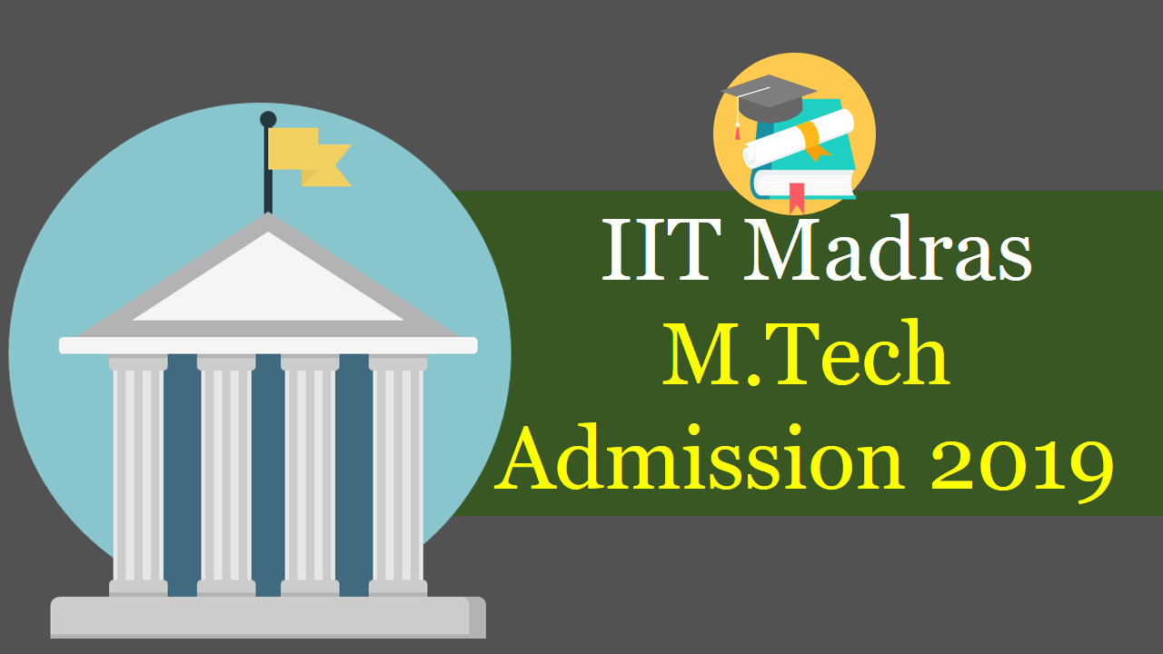 IIT Madras M.Tech Admission 2019