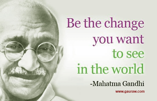 Image result for quotes of gandhi to be the change you want to see in the world