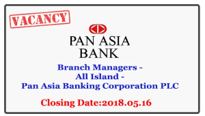 Branch Managers - All Island - Pan Asia Banking Corporation PLC Closing Date : 2018.05.16Branch Managers - All Island - Pan Asia Banking Corporation PLC Closing Date : 2018.05.16
