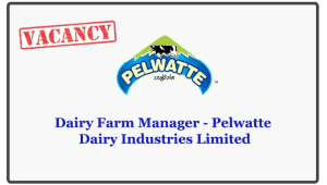 Dairy Farm Manager - Pelwatte Dairy Industries Limited
