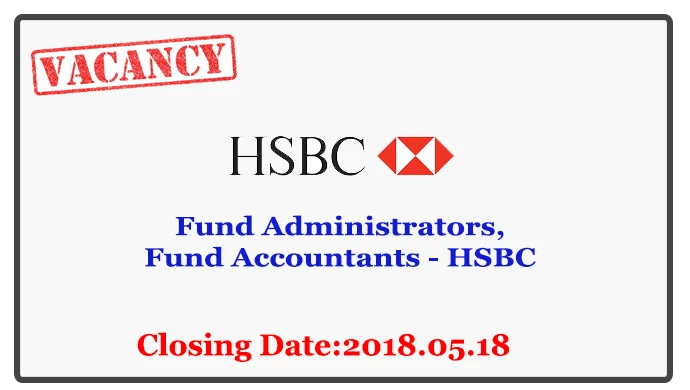 Fund Administrators,Fund Accountants - HSBC - Gazette lk - ගැසට් lk