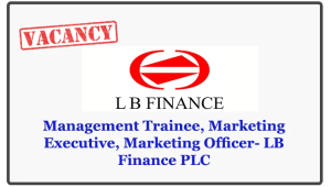 Management Trainee, Marketing Executive, Marketing Officer- LB Finance PLC