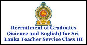 Recruitment of Graduates (Science and English) for Sri Lanka Teacher Service Class III