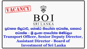 Transport Officer, Senior Deputy Director, Assistant Director - Board of Investment of Sri Lanka
