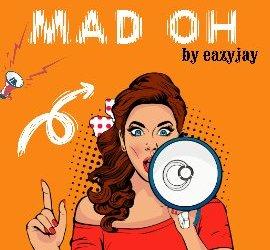 Eazyjay – Mad Oh