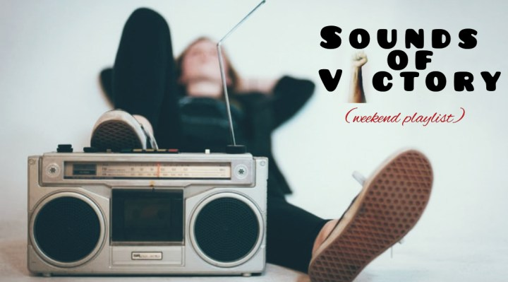 Sounds of victory (Weekend playlist)