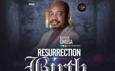 MUSIC: Kayode Omosa – Resurrection Birth