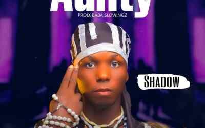 MUSIC: Shadow – Aunty (Prod. Slowingz)
