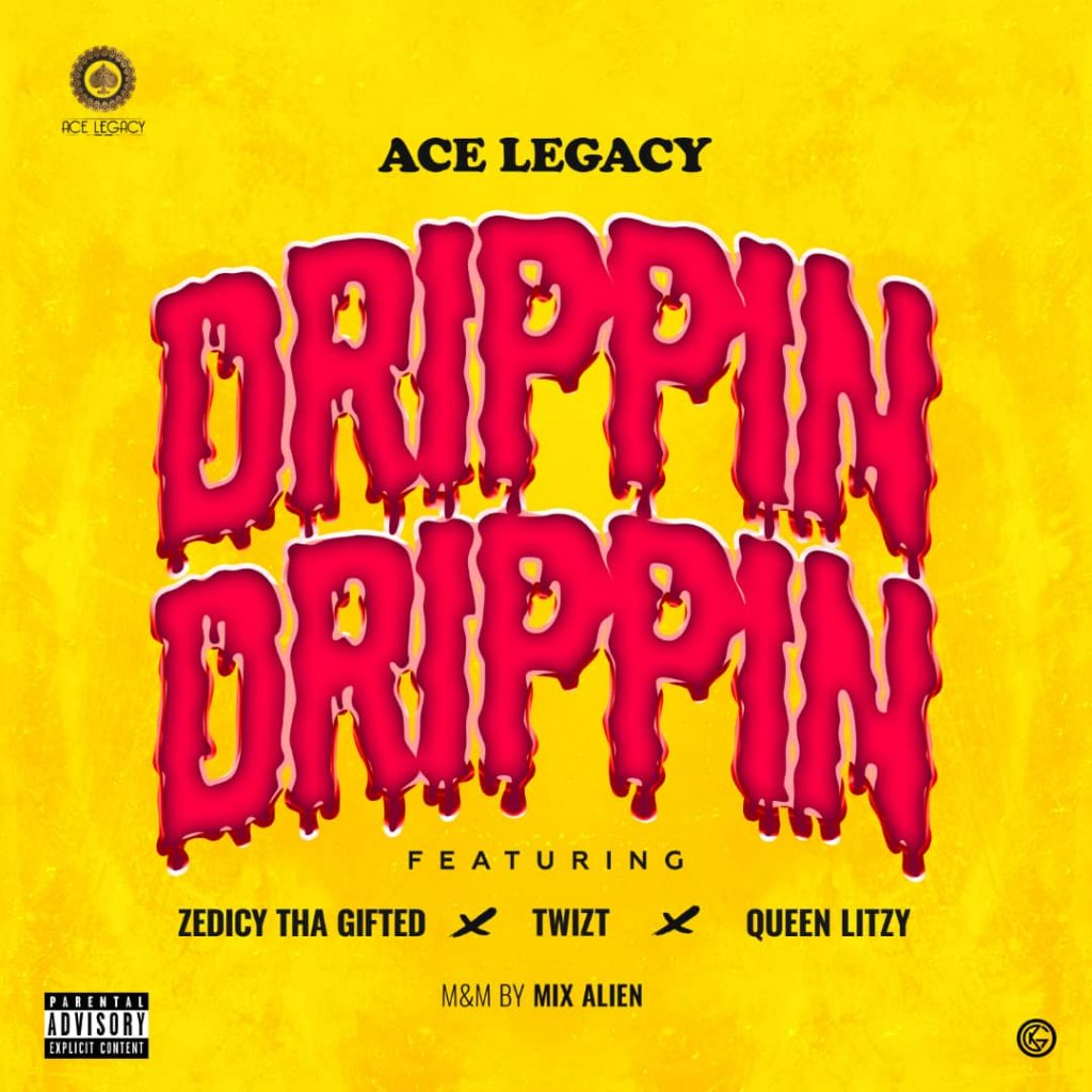 Ace Legacy - Drippin Ft. Zedicy Tha Gifted x Twizt x Queen Litzyy