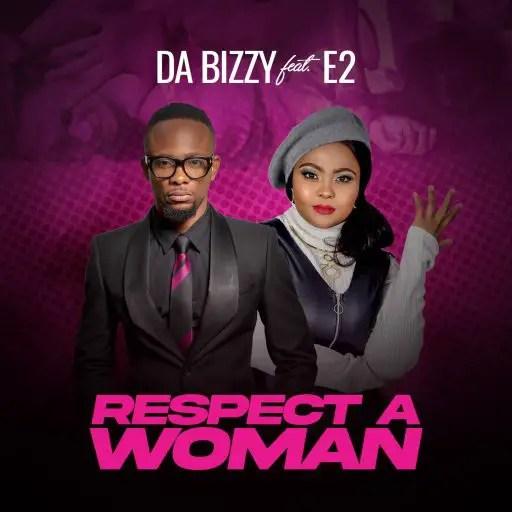 Da Bizzy ft. E2 - Respect a Woman
