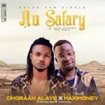 Dhoraah Alaye x MaxiMoney - No Salary