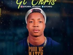 GT Chris - Pour Me Water
